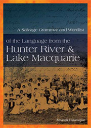 A Salvage Grammar and Word List of the Language from the Hunter River & Lake Macquarie