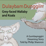 Dulaybam Dunggiirr Grey-faced Wallaby and Koala - A Gumbaynggirr Dreaming Story
